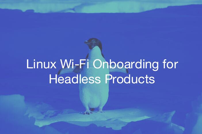 Linux Wi-Fi Onboarding for Headless Products