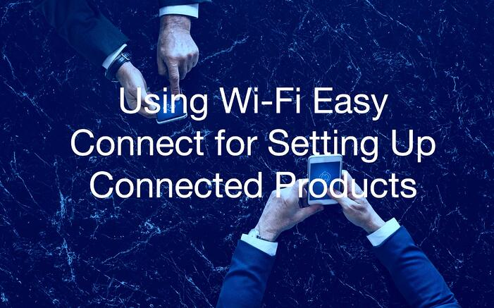 Using Wi-Fi Easy Connect for Setting Up Connected Products