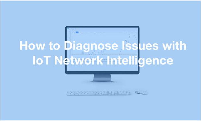 How to diagnose issues with Iot Network Intelligence