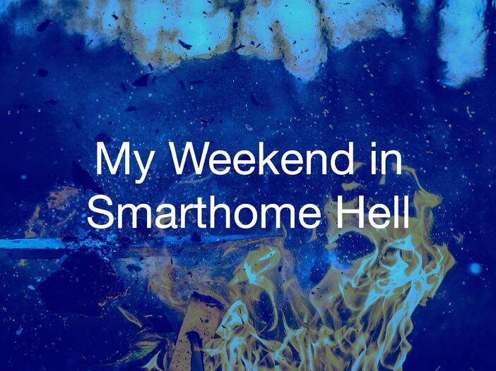 my weekend in smarthome hell