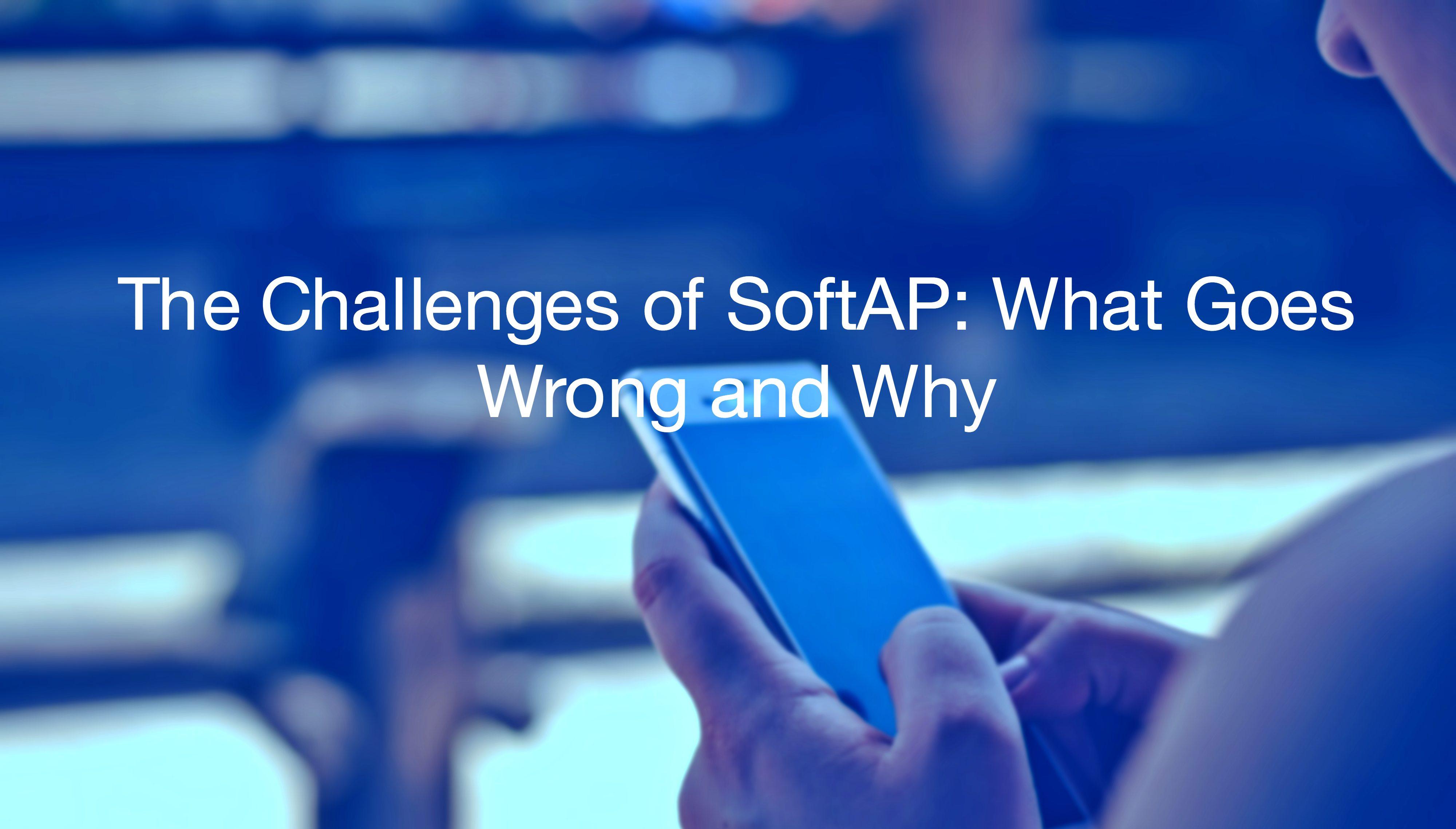 The Challenges of Soft AP: What Goes Wrong and Why